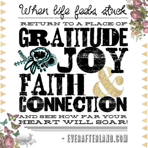 When life feels stuck, return to a place of gratitude, joy, faith and connection and see how far your heart will soar! - Inspired by Brene Brown, The Gifts of Imperfection